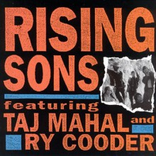 Rising Sons, Featuring Taj Mahal and Ry Cooder